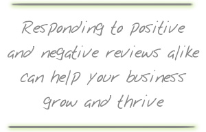Responding to positive and negative reviews alike can help your business grow and thrive