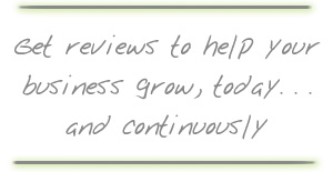 Get reviews to help your business grow, today. . . and continuously